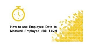 How to use Employee Data to Measure Employee Skill Level