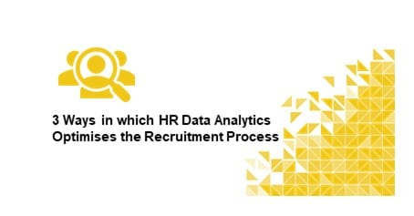 3 Ways in which HR Data Analytics Optimises the Recruitment Process