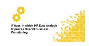 5 Ways in which HR Data Analysis Improves Overall Business Functioning
