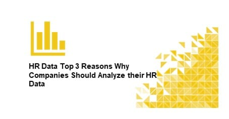 Top 3 Reasons Why Companies Should Analyze their HR Data